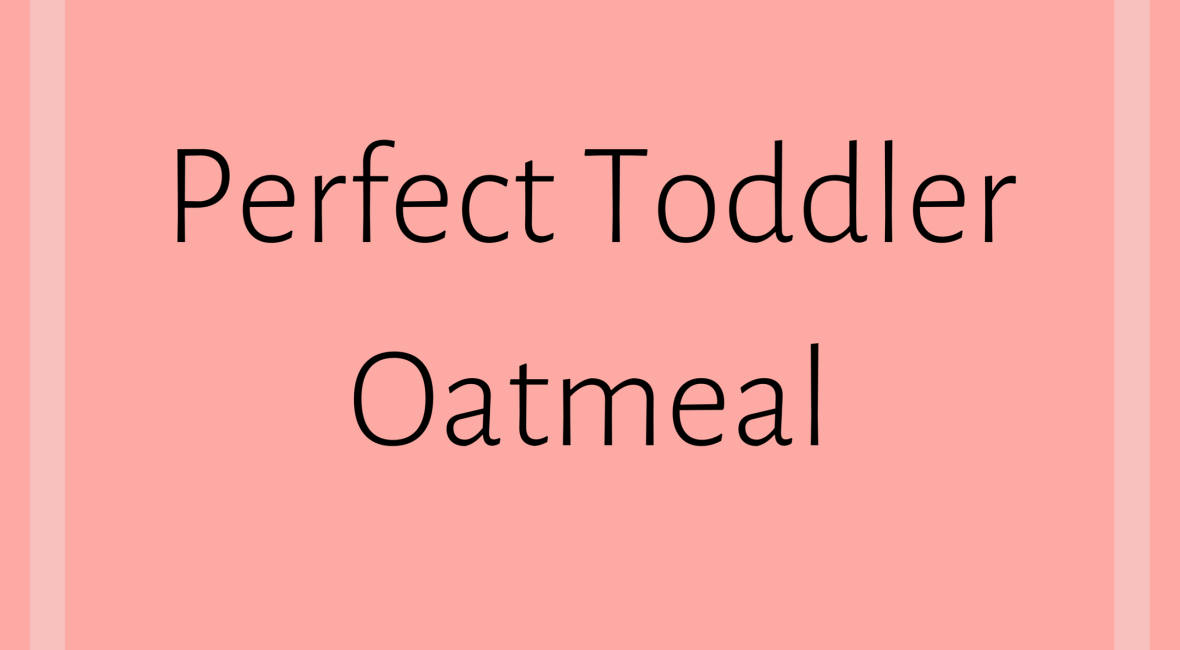Perfect Toddler Oatmeal