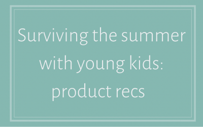Surviving the Summer: My Favourite Outdoor Stuff for Kids & Babies