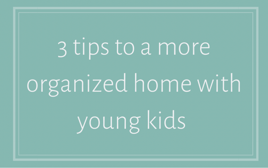 3 product tips to a more organized home with young kids